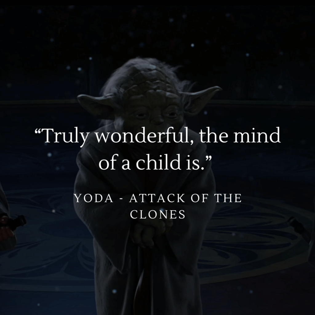 Truly wonderful, the mind of a child is - Yoda